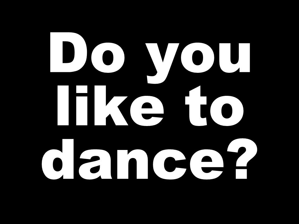 Do you like to dance
