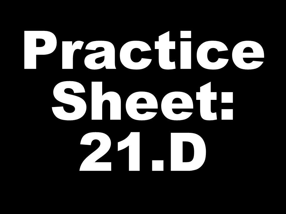 Practice Sheet: 21.D