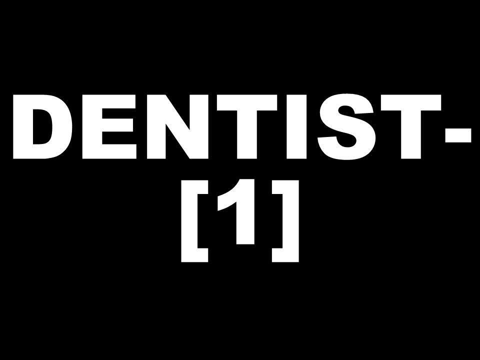 DENTIST- [1]