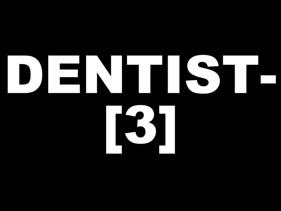 DENTIST- [3]