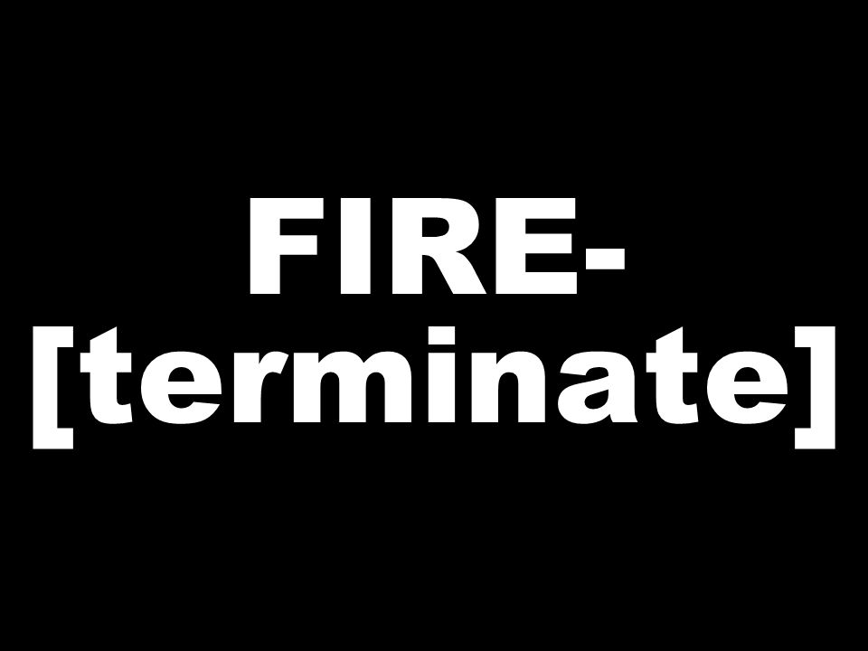 FIRE- [terminate]