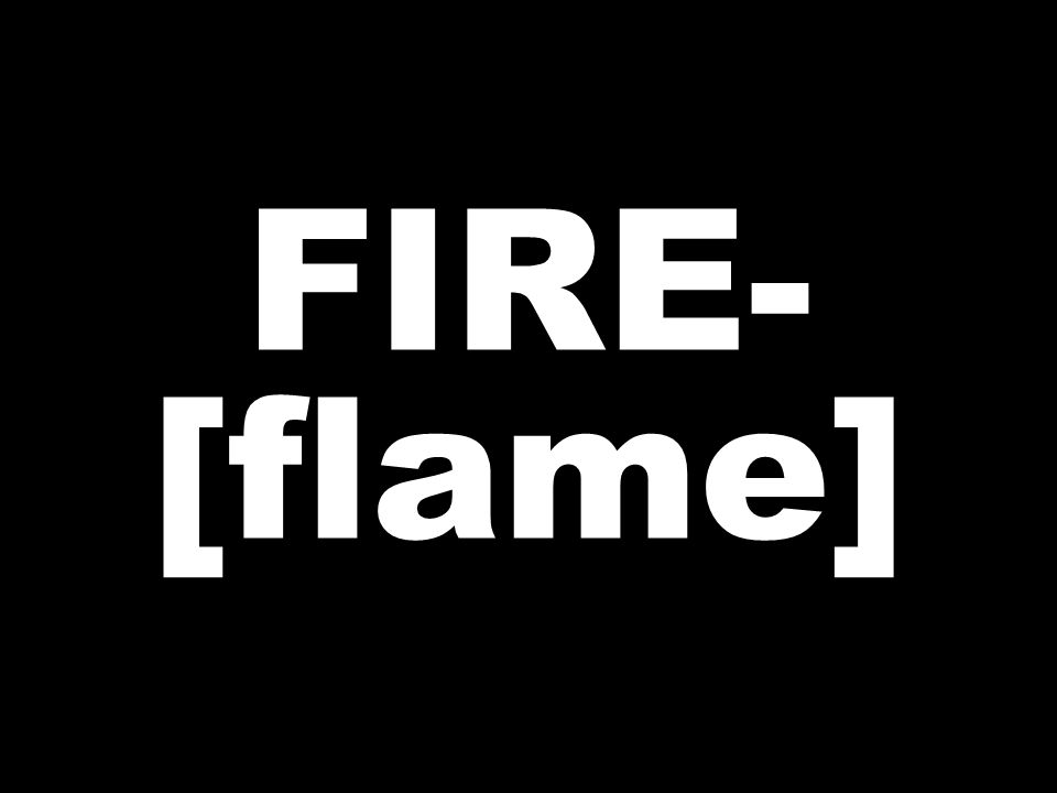 FIRE- [flame]
