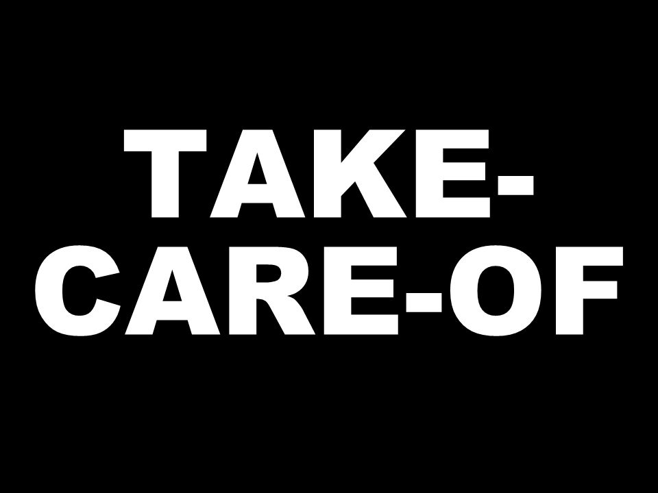 TAKE- CARE-OF