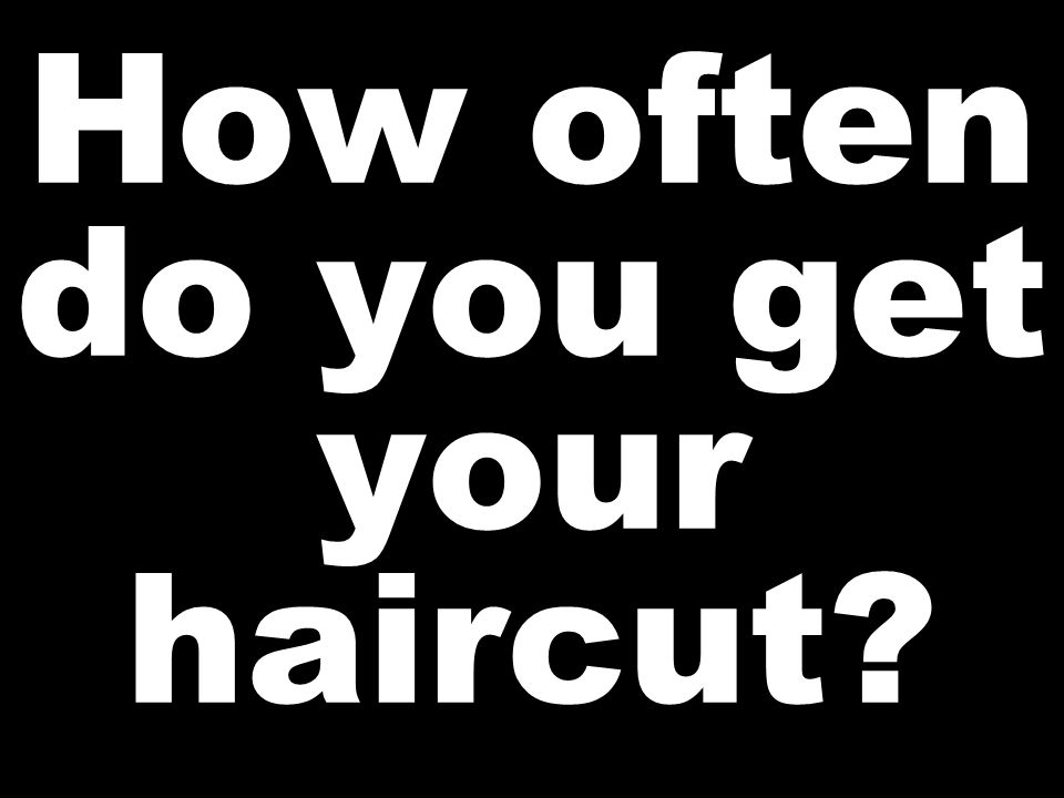How often do you get your haircut