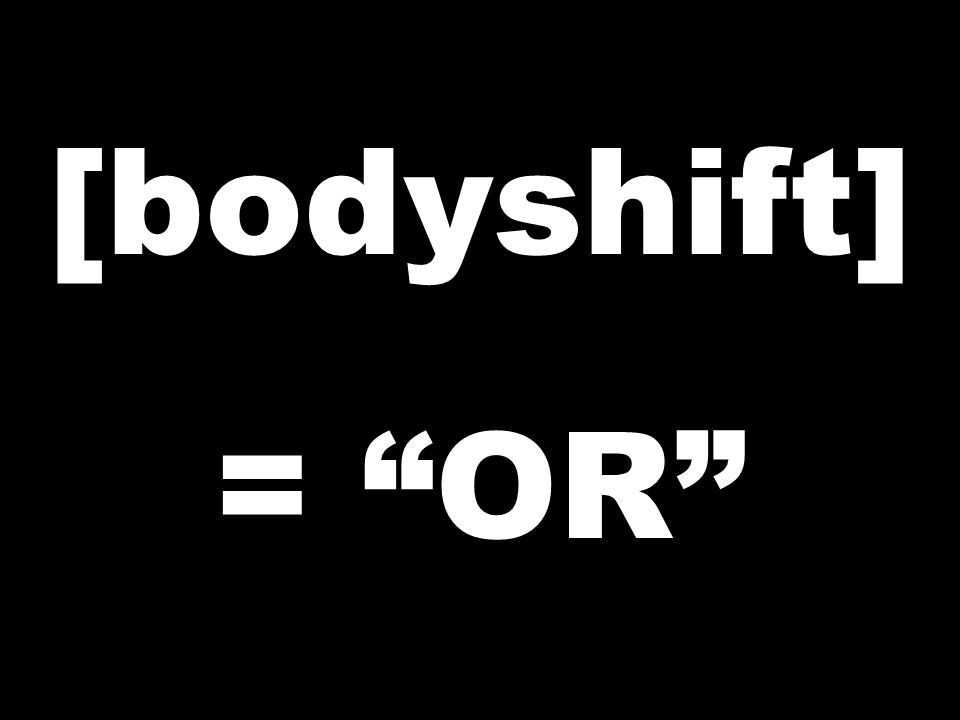 [bodyshift] = OR