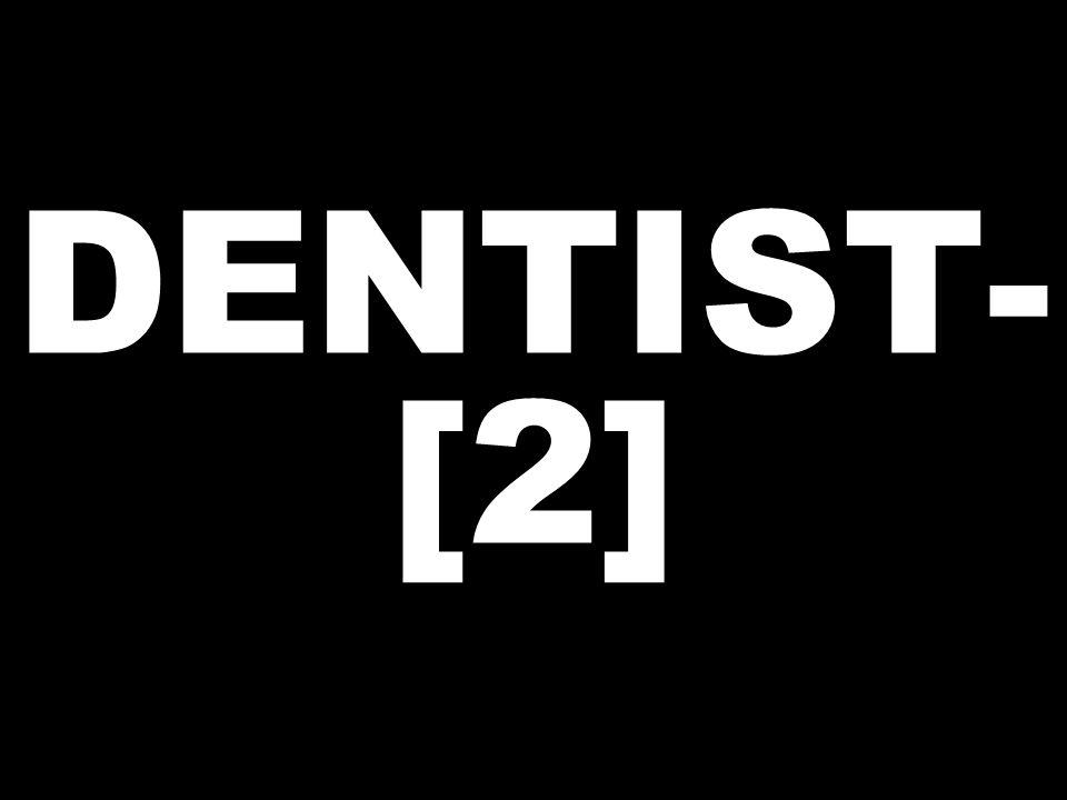 DENTIST- [2]