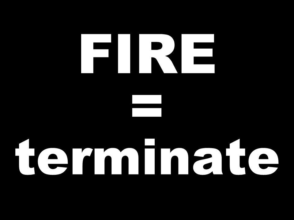 FIRE = terminate