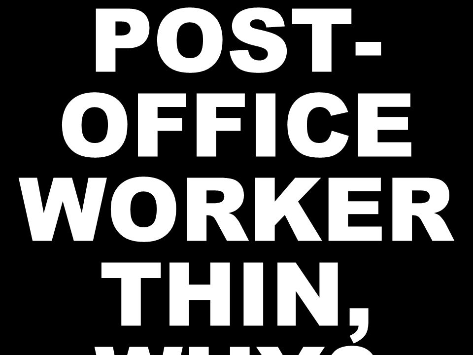 06. MOST POST- OFFICE WORKER THIN, WHY
