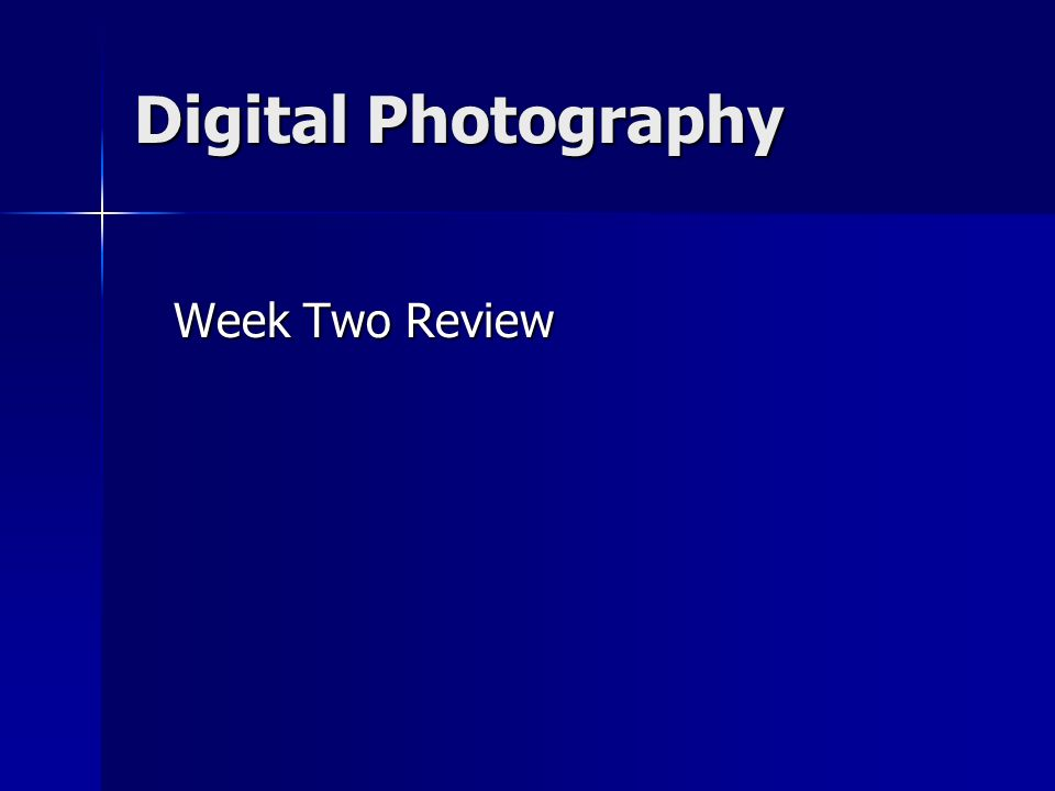 Digital Photography Week Two Review Week Two Review