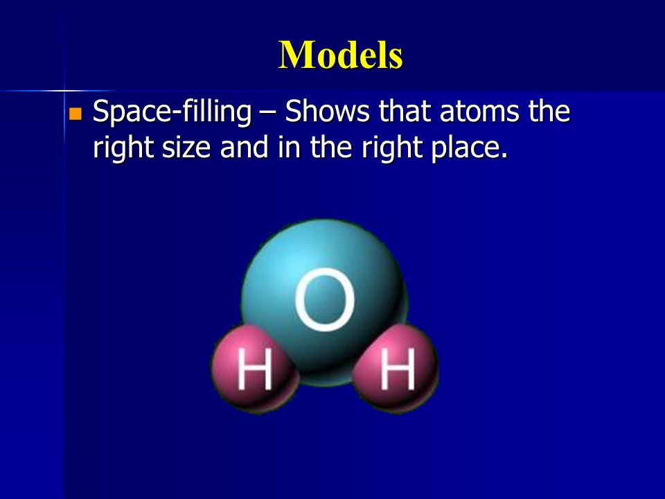 Models Ball and stick- Ball represents atoms, stick represents bonds Ball and stick- Ball represents atoms, stick represents bonds Easy to see bond an