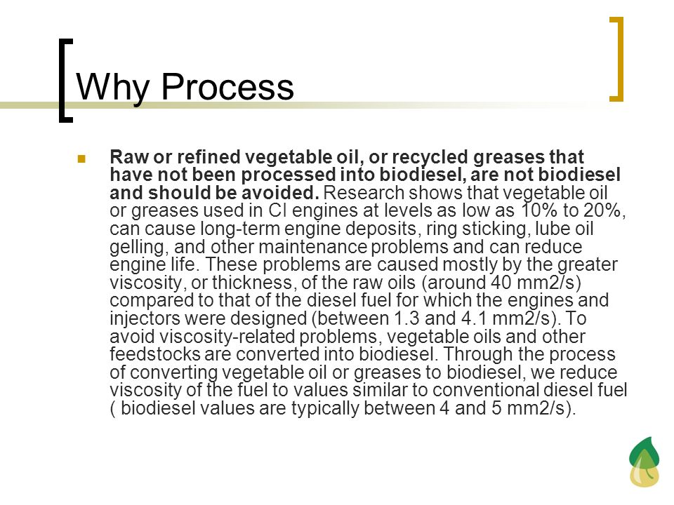 Why Process Raw or refined vegetable oil, or recycled greases that have not been processed into biodiesel, are not biodiesel and should be avoided. Re