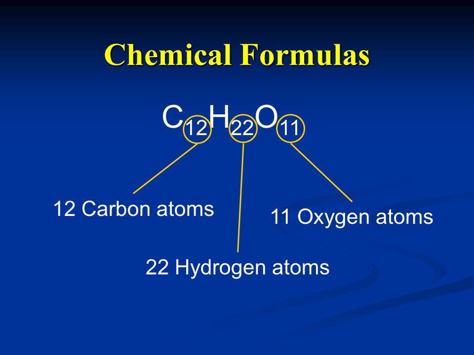 Chemical Formulas C 12 H 22 O 11 12 Carbon atoms 22 Hydrogen atoms 11 Oxygen atoms