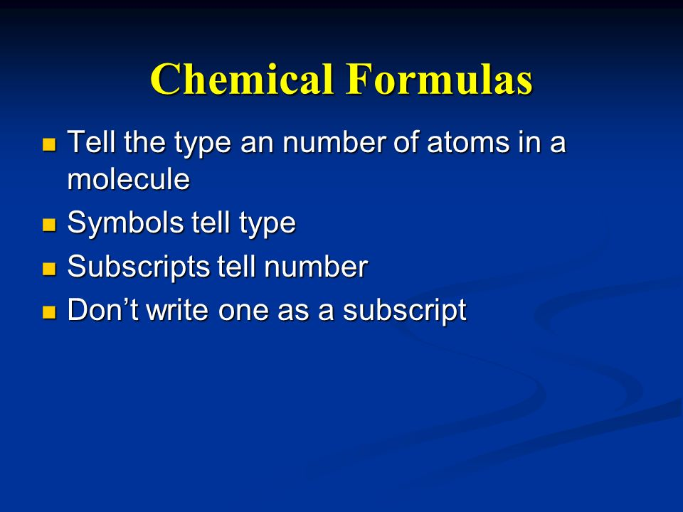 Chemical Formulas Tell the type an number of atoms in a molecule Tell the type an number of atoms in a molecule Symbols tell type Symbols tell type Su