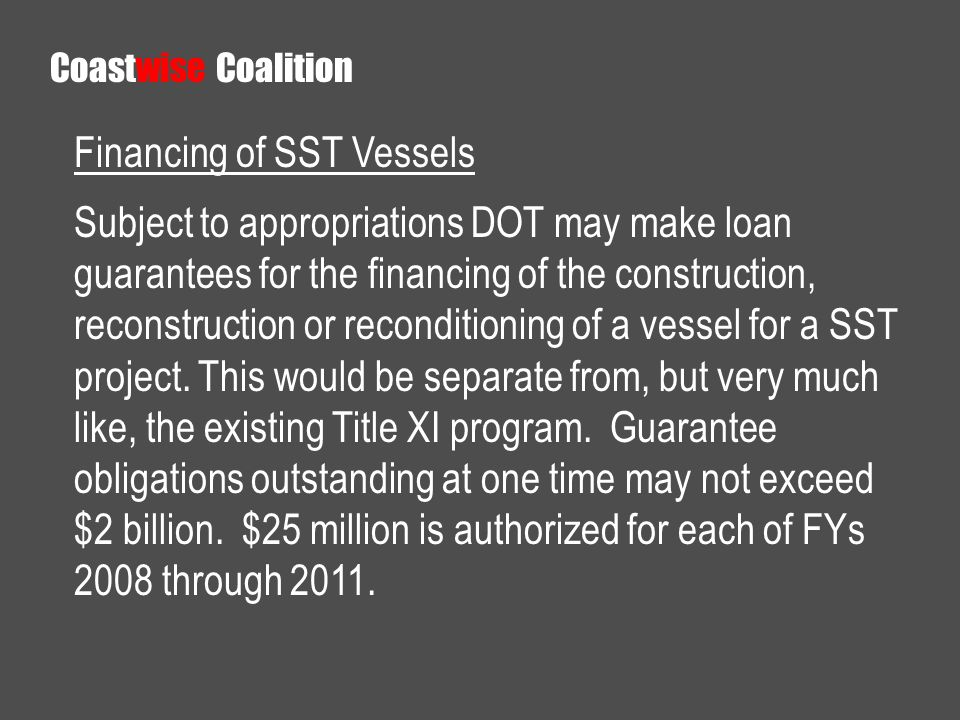 Financing of SST Vessels Subject to appropriations DOT may make loan guarantees for the financing of the construction, reconstruction or reconditioning of a vessel for a SST project.