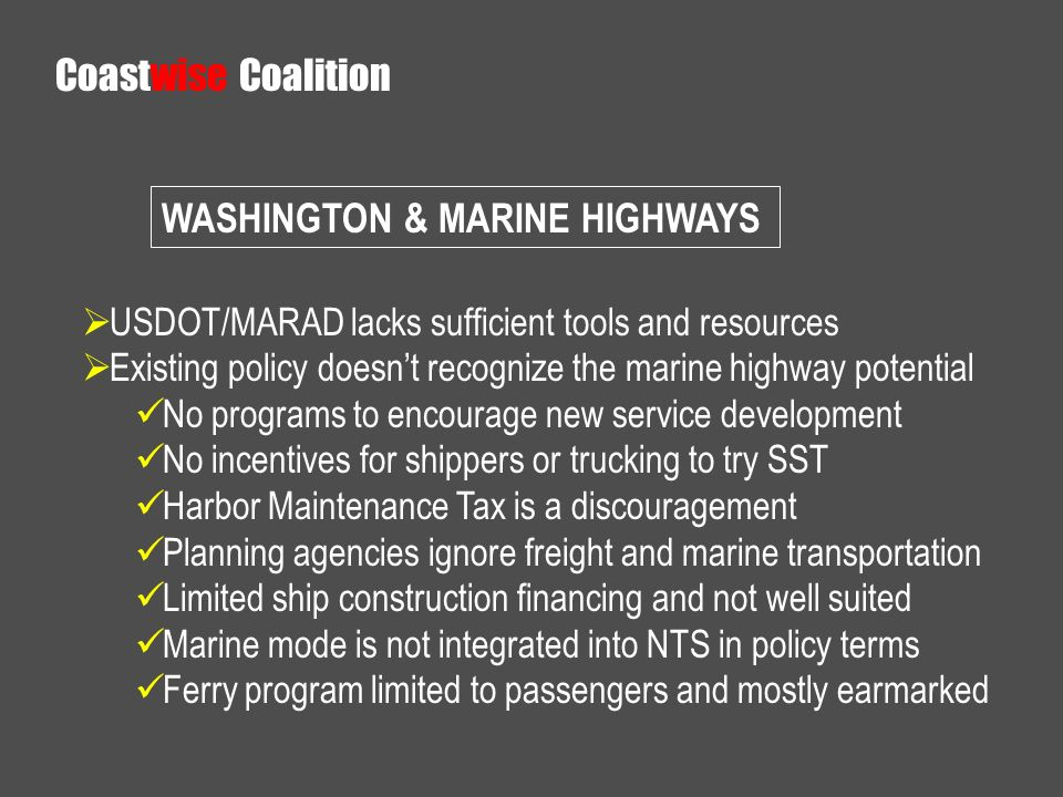 USDOT/MARAD lacks sufficient tools and resources Existing policy doesnt recognize the marine highway potential No programs to encourage new service de