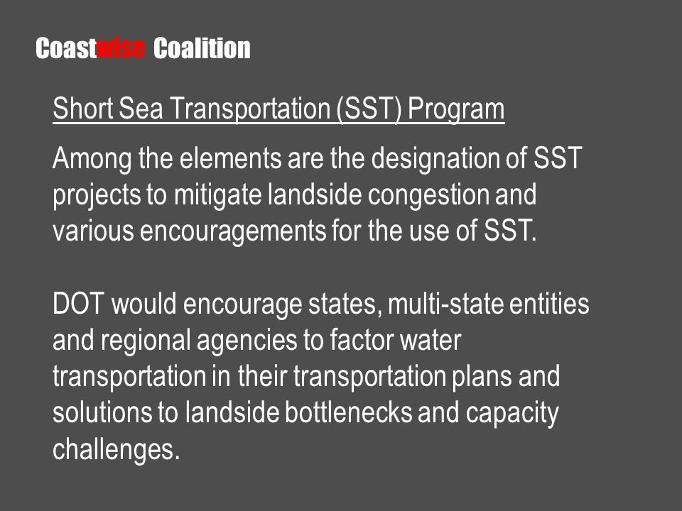 Short Sea Transportation (SST) Program Among the elements are the designation of SST projects to mitigate landside congestion and various encouragemen