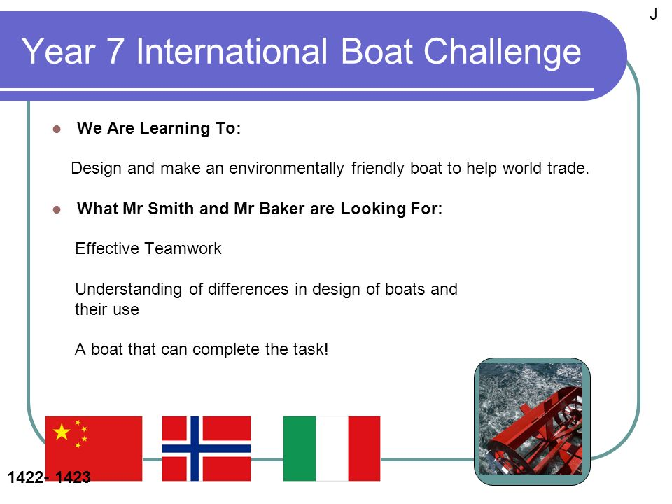 Year 7 International Boat Challenge We Are Learning To: Design and make an environmentally friendly boat to help world trade.