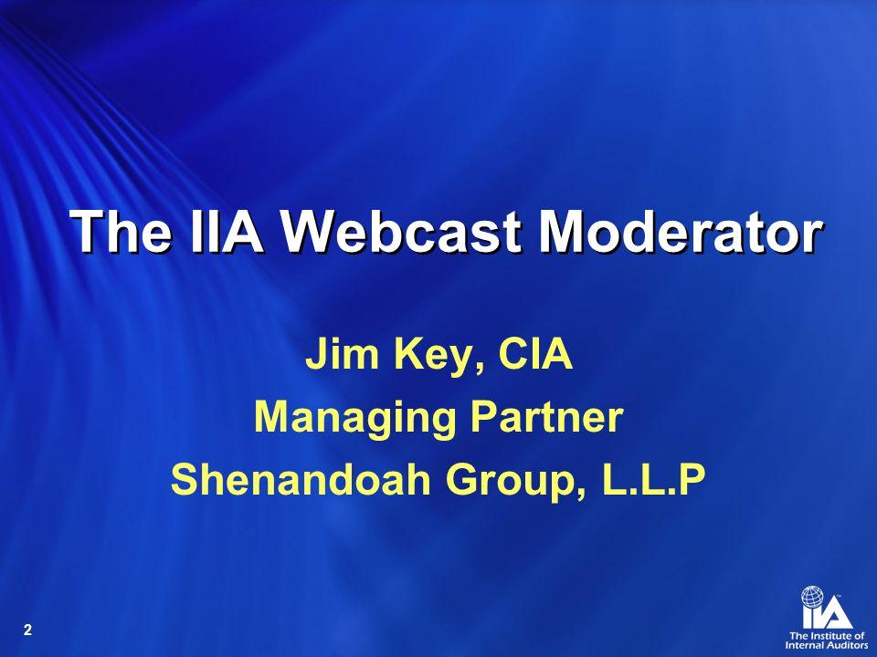 2 The IIA Webcast Moderator Jim Key, CIA Managing Partner Shenandoah Group, L.L.P
