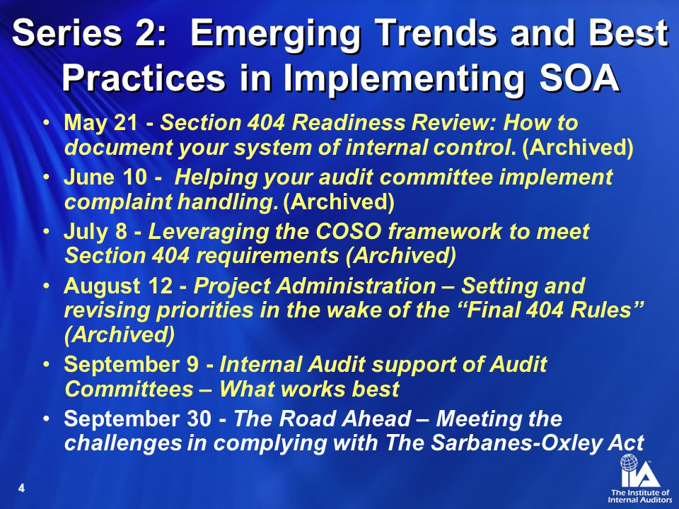 4 Series 2: Emerging Trends and Best Practices in Implementing SOA May 21 - Section 404 Readiness Review: How to document your system of internal control.