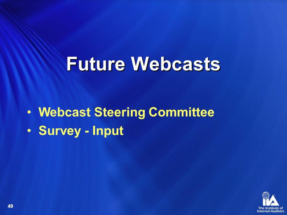 49 Future Webcasts Webcast Steering Committee Survey - Input