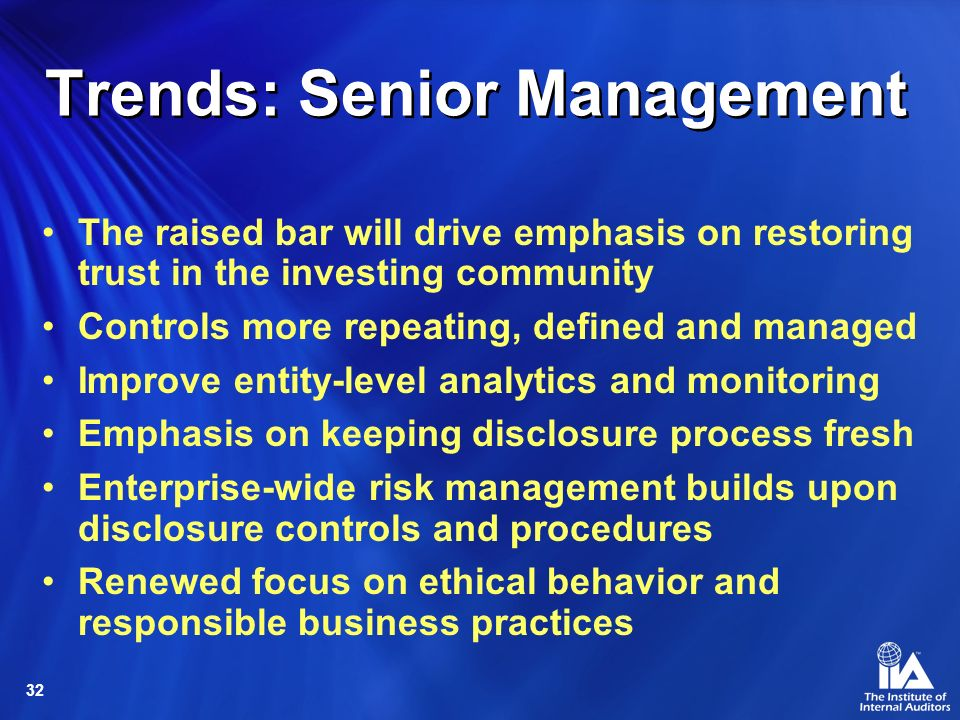 32 Trends: Senior Management The raised bar will drive emphasis on restoring trust in the investing community Controls more repeating, defined and man