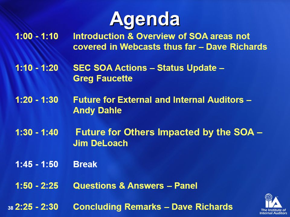 38 Agenda 1:00 - 1:10 Introduction & Overview of SOA areas not covered in Webcasts thus far – Dave Richards 1:10 - 1:20SEC SOA Actions – Status Update