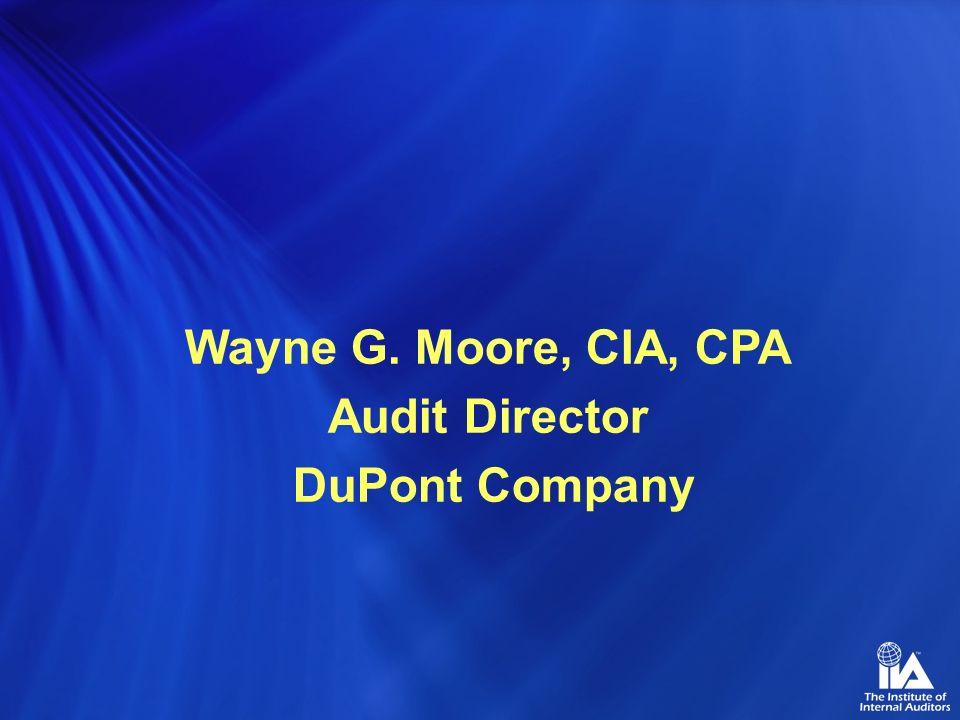 Wayne G. Moore, CIA, CPA Audit Director DuPont Company