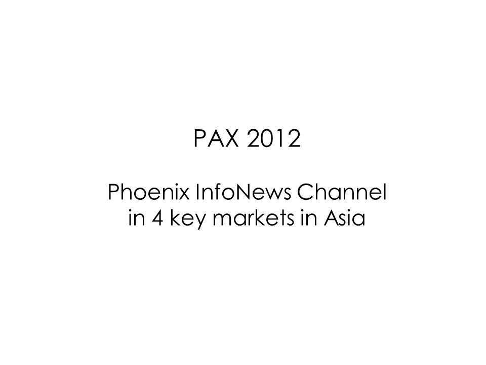 PAX 2012 Phoenix InfoNews Channel in 4 key markets in Asia