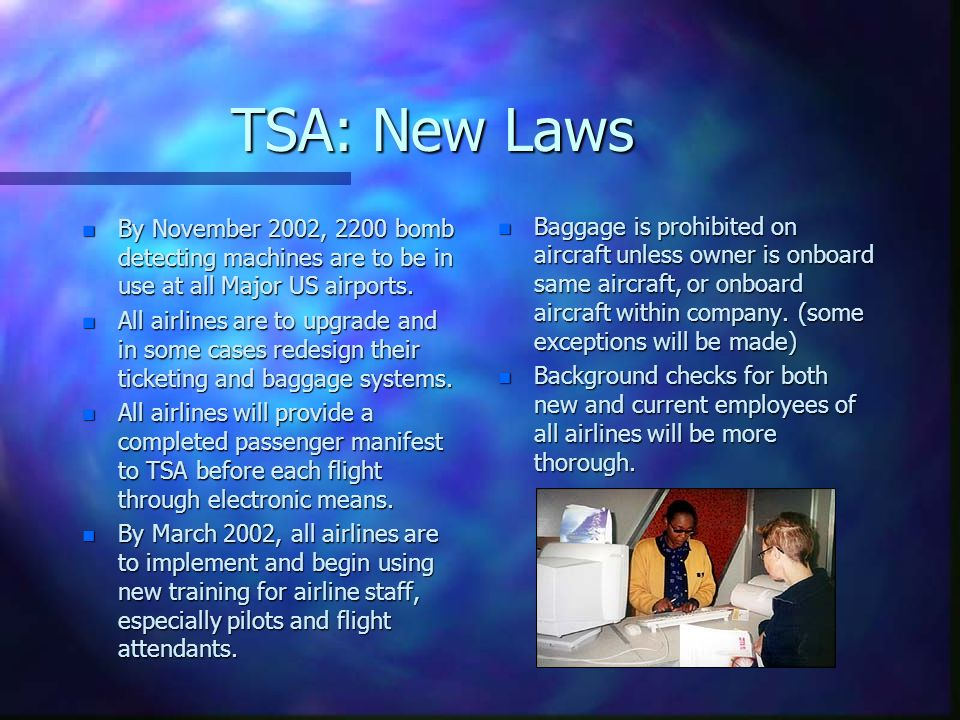 TSA: New Laws n By November 2002, 2200 bomb detecting machines are to be in use at all Major US airports. n All airlines are to upgrade and in some ca