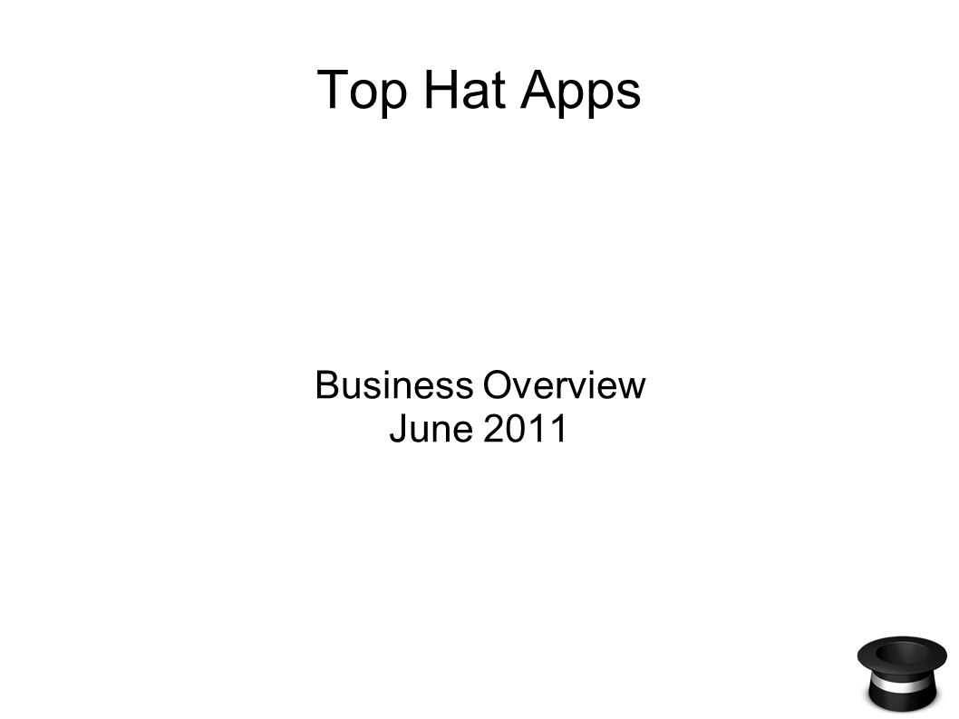 Top Hat Apps Business Overview June 2011