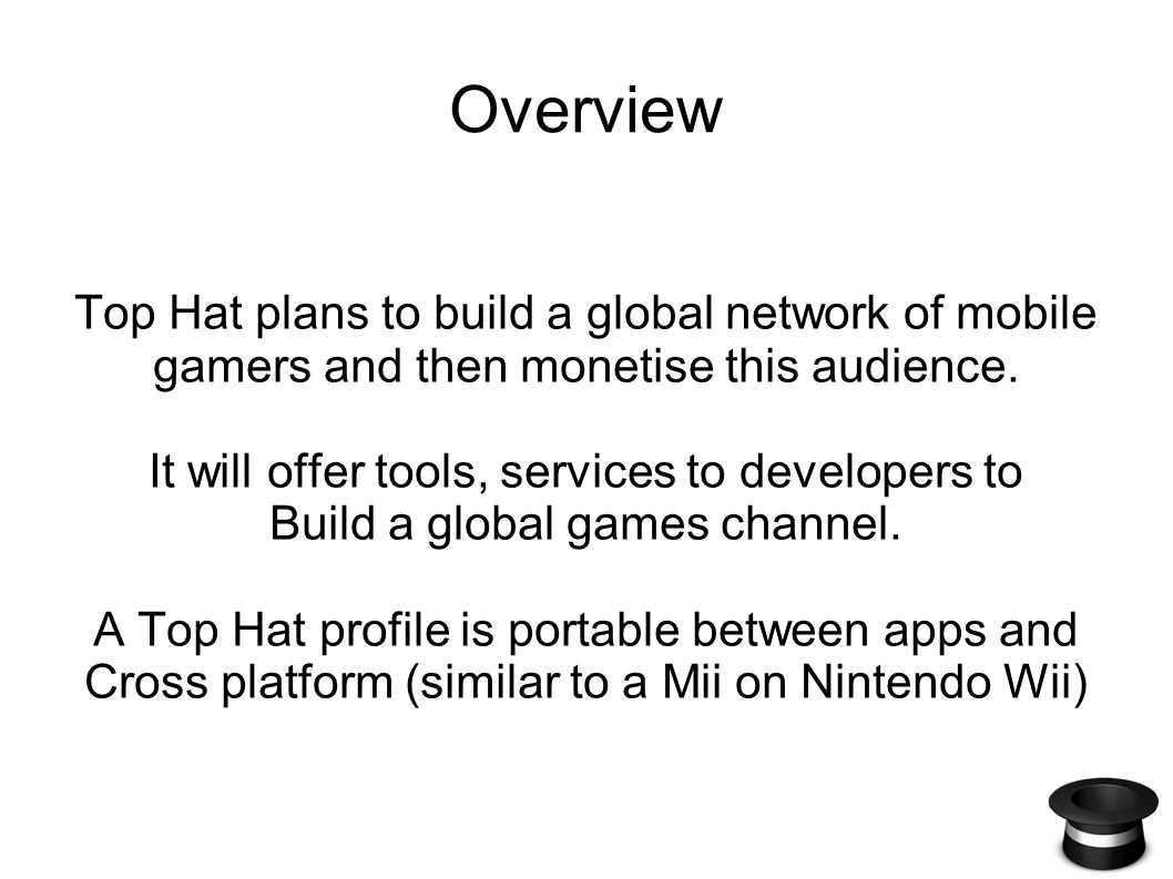 Overview Top Hat plans to build a global network of mobile gamers and then monetise this audience.