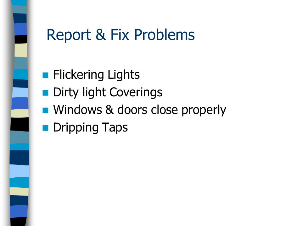 Report & Fix Problems Flickering Lights Dirty light Coverings Windows & doors close properly Dripping Taps