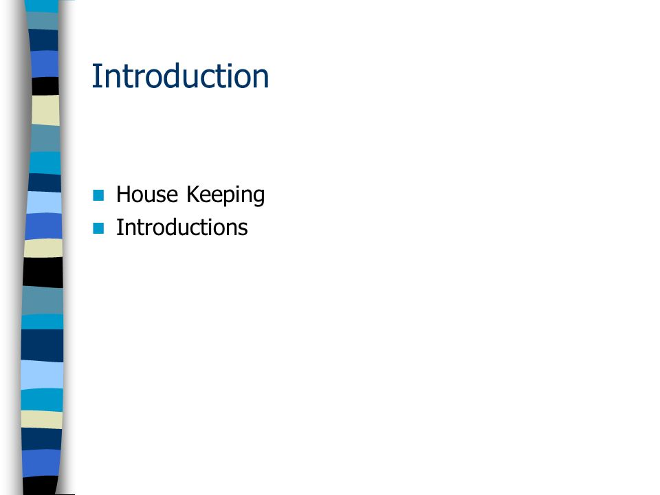 Introduction House Keeping Introductions