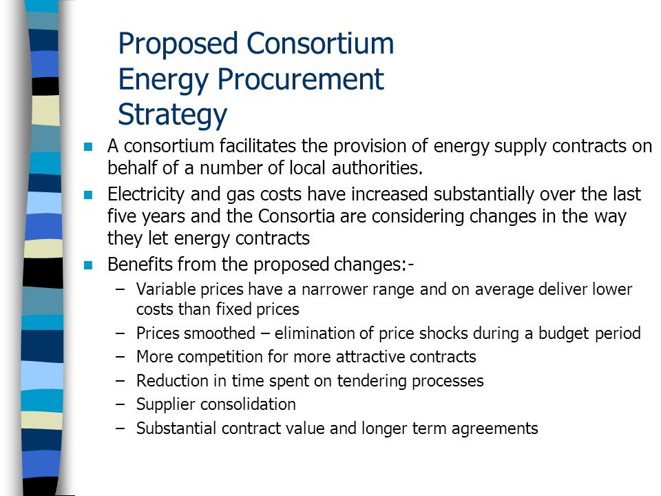 Proposed Consortium Energy Procurement Strategy A consortium facilitates the provision of energy supply contracts on behalf of a number of local authorities.