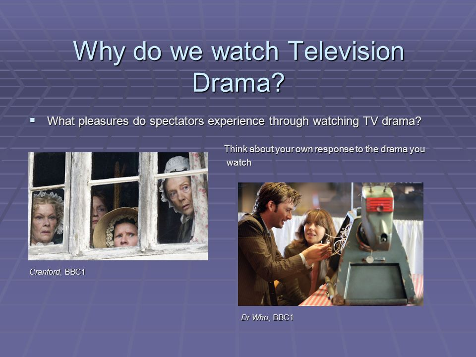 Why do we watch Television Drama? What pleasures do spectators experience through watching TV drama? What pleasures do spectators experience through w