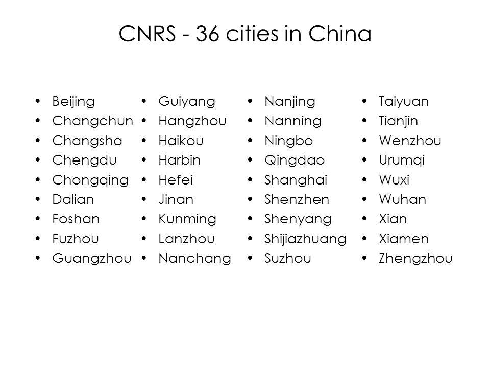 CNRS - 36 cities in China Beijing Changchun Changsha Chengdu Chongqing Dalian Foshan Fuzhou Guangzhou Guiyang Hangzhou Haikou Harbin Hefei Jinan Kunmi