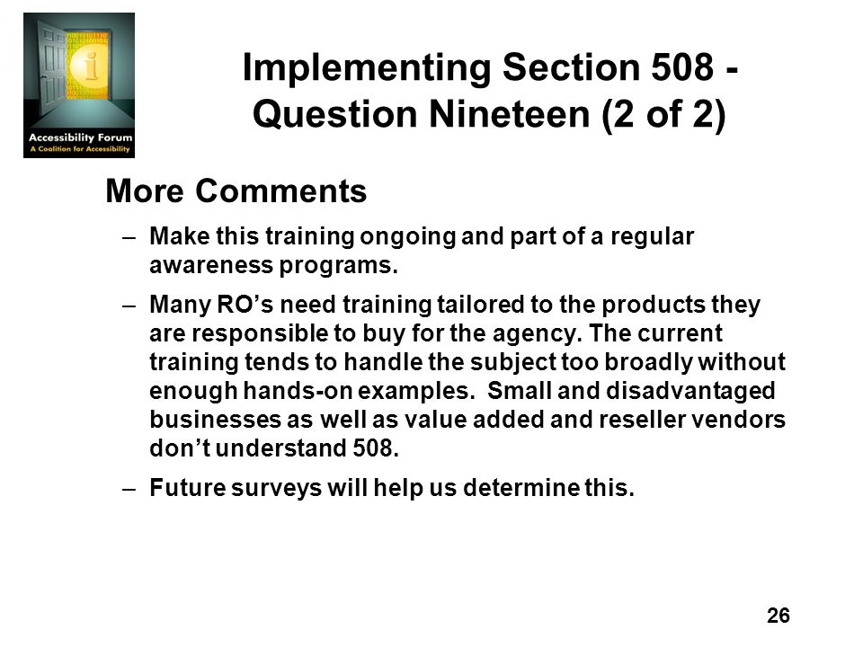 26 Implementing Section Question Nineteen (2 of 2) More Comments –Make this training ongoing and part of a regular awareness programs.