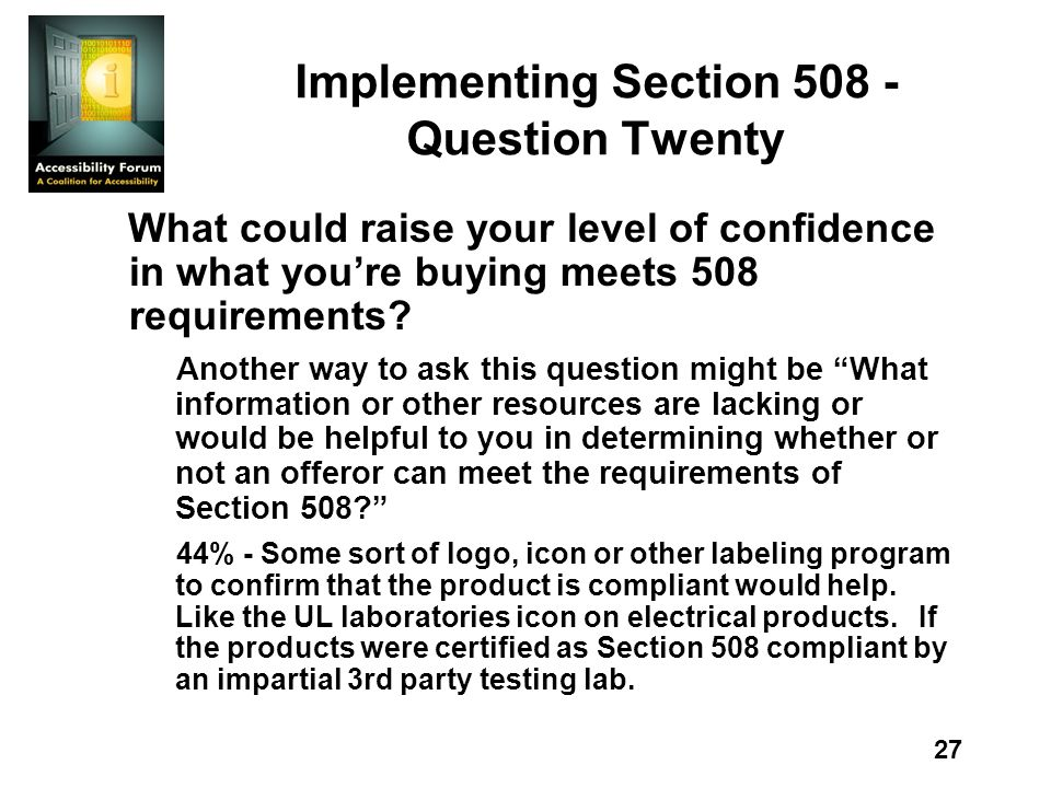 27 Implementing Section 508 - Question Twenty What could raise your level of confidence in what youre buying meets 508 requirements? Another way to as