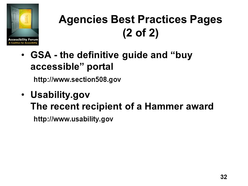 32 Agencies Best Practices Pages (2 of 2) GSA - the definitive guide and buy accessible portal http://www.section508.gov Usability.gov The recent reci