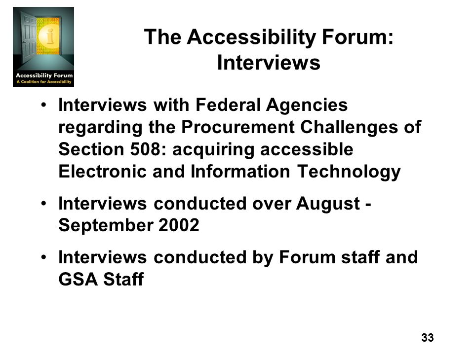 33 The Accessibility Forum: Interviews Interviews with Federal Agencies regarding the Procurement Challenges of Section 508: acquiring accessible Elec