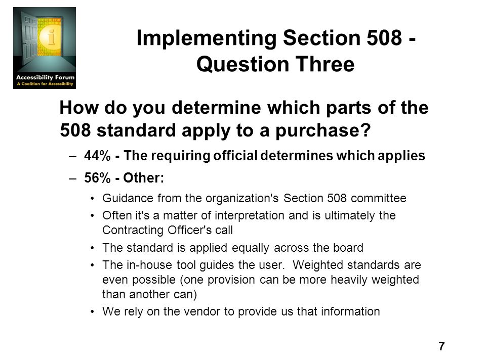 8 Implementing Section 508 - Question Four What process or procedure do you follow to determine whether or not vendor products, deliverables, and services meet the requirements of Section 508.
