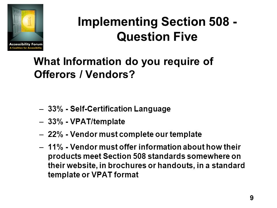 9 Implementing Section 508 - Question Five What Information do you require of Offerors / Vendors? –33% - Self-Certification Language –33% - VPAT/templ