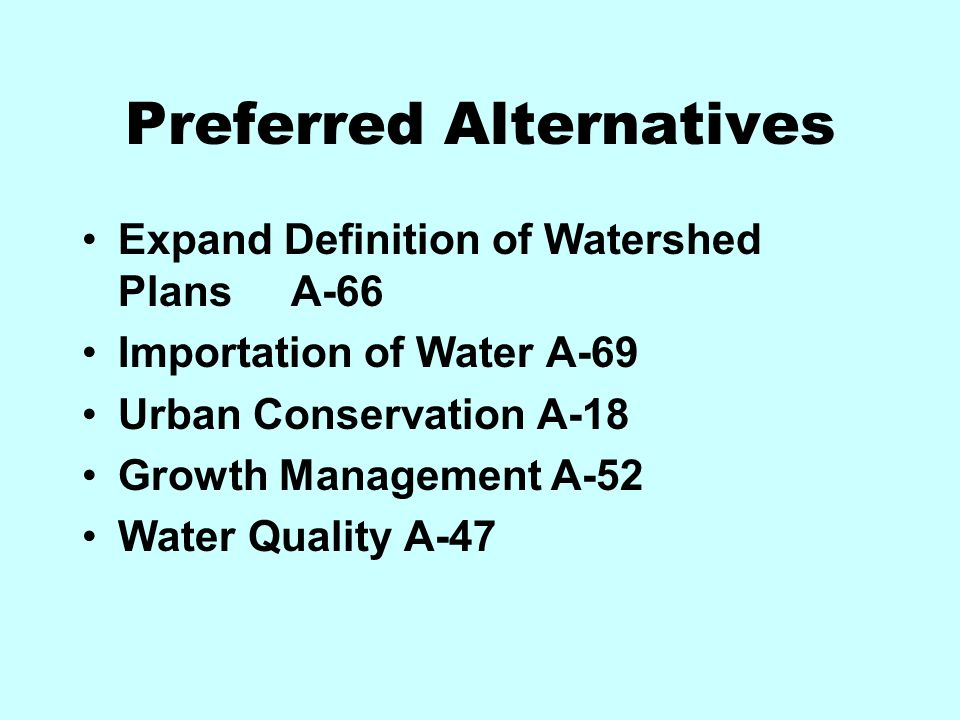 Preferred Alternatives Expand Definition of Watershed Plans A-66 Importation of Water A-69 Urban Conservation A-18 Growth Management A-52 Water Quality A-47