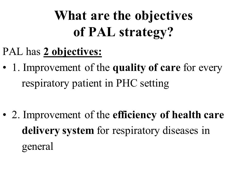 What are the objectives of PAL strategy. PAL has 2 objectives: 1.