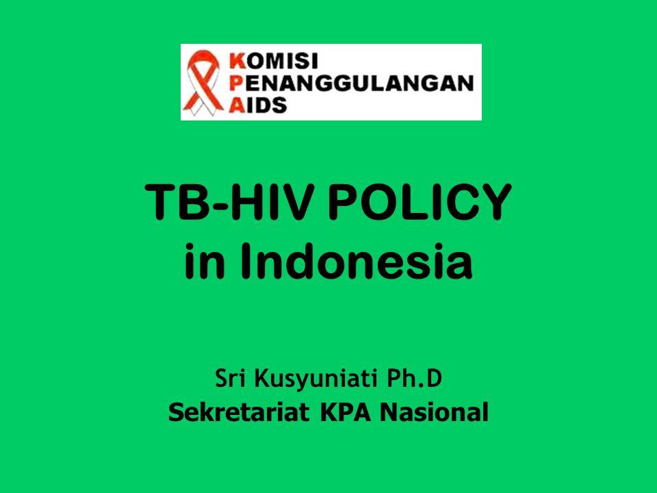 TB-HIV POLICY in Indonesia Sri Kusyuniati Ph.D Sekretariat KPA Nasional