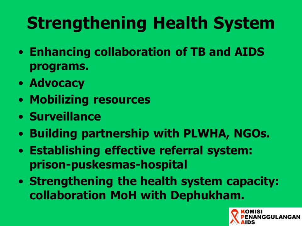 Strengthening Health System Enhancing collaboration of TB and AIDS programs. Advocacy Mobilizing resources Surveillance Building partnership with PLWH