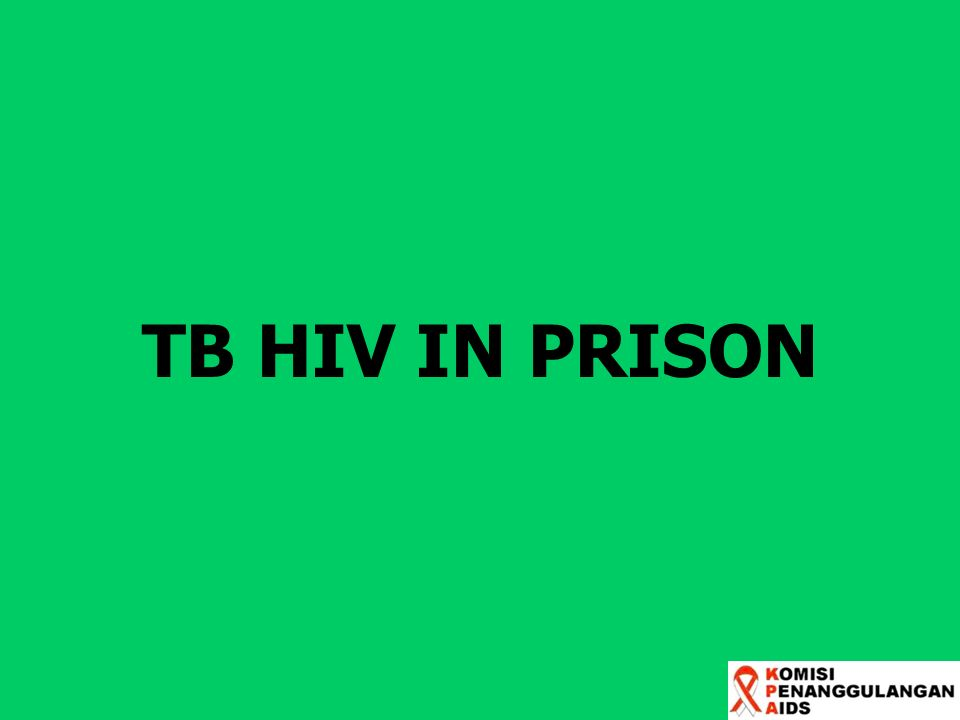 WHY FOCUS IN PRISON Significant injecting drug use in prisons: high potential to disseminate HIV virus through sharing needles.