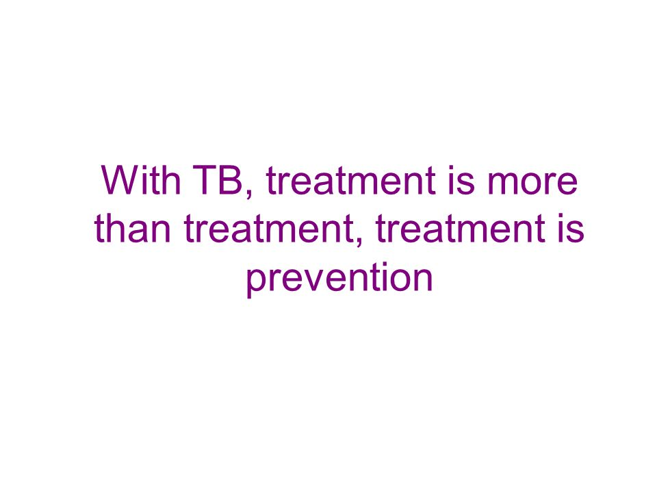 With TB, treatment is more than treatment, treatment is prevention