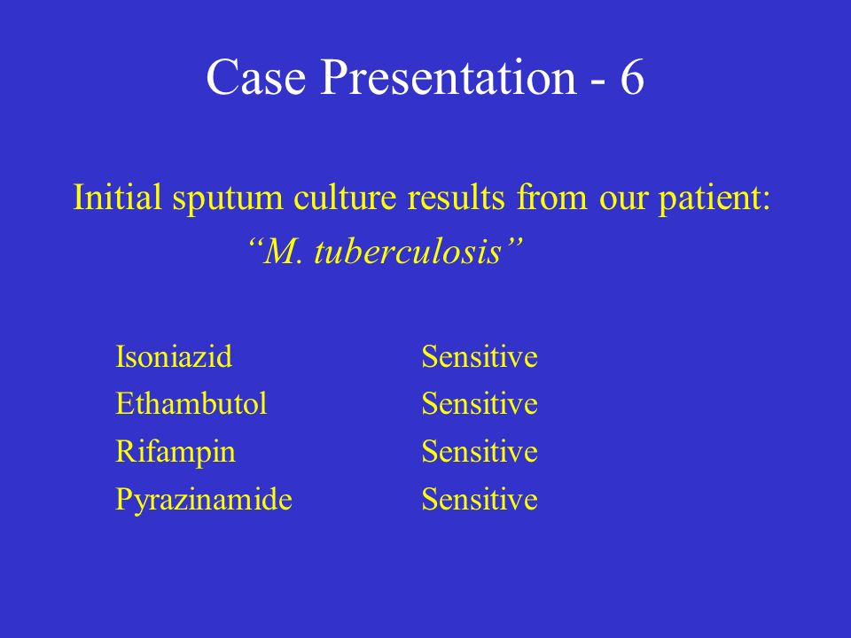 Case Presentation - 6 Initial sputum culture results from our patient: M.
