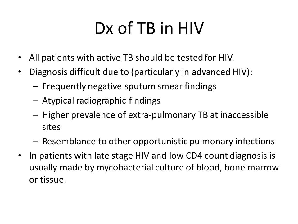 Dx of TB in HIV All patients with active TB should be tested for HIV.